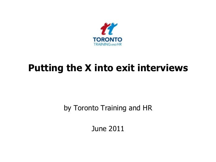 Putting the X into exit interviews<br />by Toronto Training and HR <br />June 2011<br />