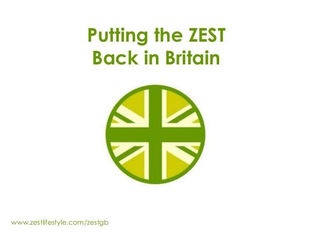 Putting the ZESTBack in Britainwww.zestlifestyle.com/zestgb