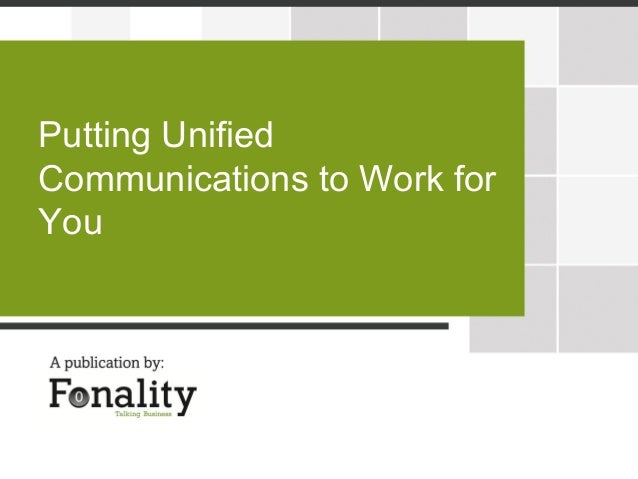 Putting UnifiedCommunications to Work forYou