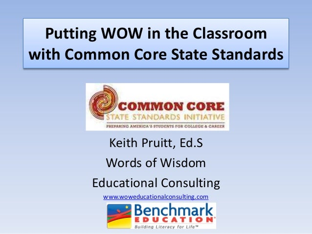 Putting WOW in the Classroomwith Common Core State Standards         Keith Pruitt, Ed.S         Words of Wisdom       Educ...