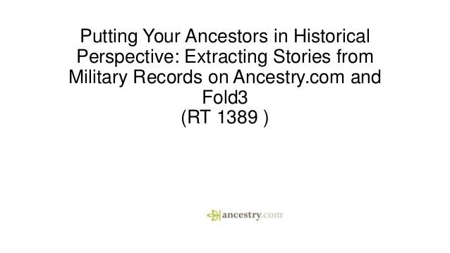 Putting Your Ancestors in Historical Perspective: Extracting Stories from Military Records on Ancestry.com and Fold3 (RT 1...