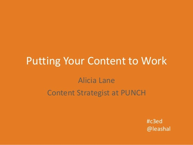 Putting Your Content to WorkAlicia LaneContent Strategist at PUNCH#c3ed@leashal