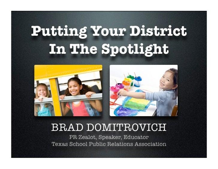 Putting Your District   In The Spotlight       BRAD DOMITROVICH         PR Zealot, Speaker, Educator   Texas School Public...