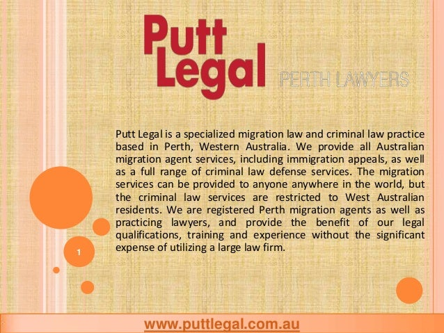 Putt Legal is a specialized migration law and criminal law practice based in Perth, Western Australia. We provide all Aust...