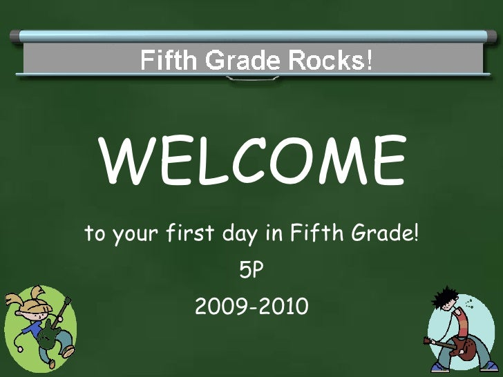 WELCOME to your first day in Fifth Grade! 5P 2009-2010