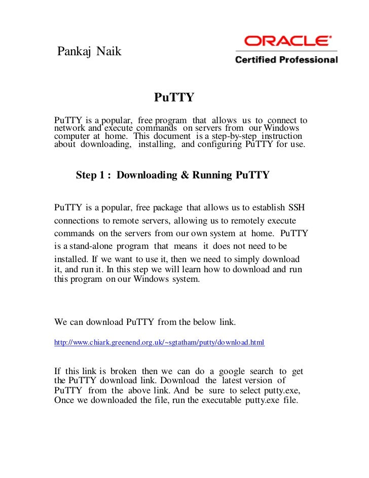 Pankaj Naik                             PuTTYPuTTY is a popular, free program that allows us to connect tonetwork and exec...