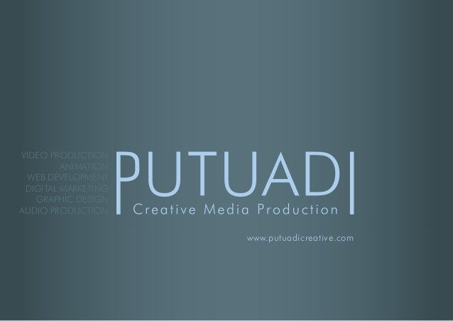 VIDEO PRODUCTION ANIMATION WEB DEVELOPMENT DIGITAL MARKETING GRAPHIC DESIGN AUDIO PRODUCTION www.putuadicreative.com