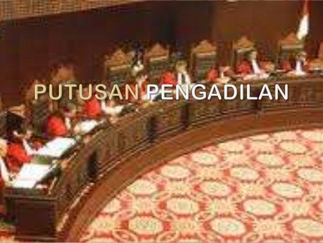 Menurut Sudikno Mertokusumo, putusan adalah pernyataan hakim sebagai pejabat negara yang diberi wewenang untuk itu dan diu...