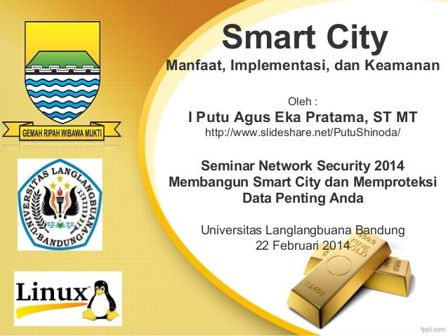 Smart City Manfaat, Implementasi, dan Keamanan Oleh :  I Putu Agus Eka Pratama, ST MT http://www.slideshare.net/PutuShinod...