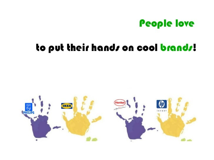 People love   to put their hands on cool  brands !