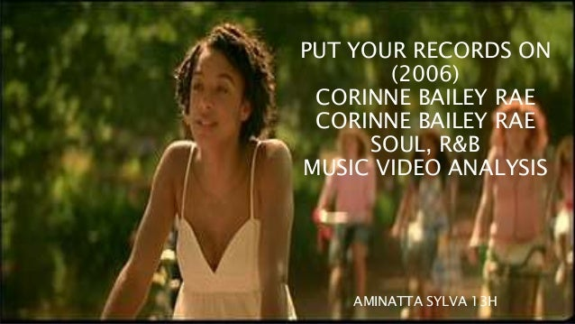 PUT YOUR RECORDS ON  (2006)  CORINNE BAILEY RAE  CORINNE BAILEY RAE  SOUL, R&B  MUSIC VIDEO ANALYSIS  AMINATTA SYLVA 13H