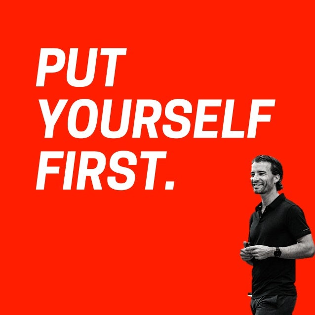 PUT YOURSELF FIRST.