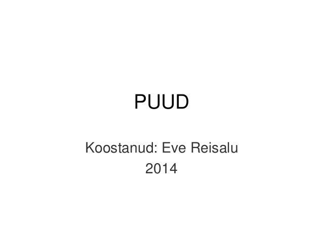 PUUD Koostanud: Eve Reisalu 2014