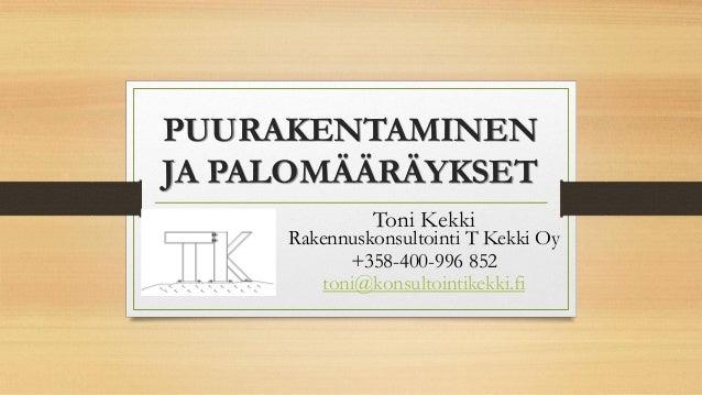 PUURAKENTAMINEN JA PALOMÄÄRÄYKSET Toni Kekki Rakennuskonsultointi T Kekki Oy +358-400-996 852 toni@konsultointikekki.fi