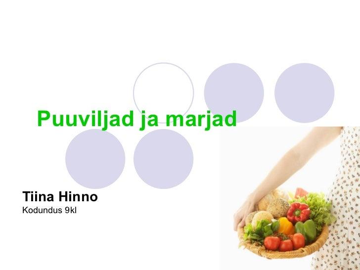 Puuviljad ja marjadTiina HinnoKodundus 9kl                         1