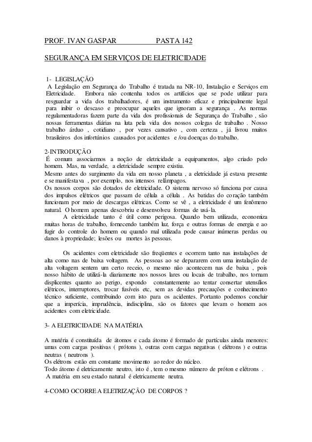PROF. IVAN GASPAR PASTA 142 SEGURANÇA EM SERVIÇOS DE ELETRICIDADE 1- LEGISLAÇÃO A Legislação em Segurança do Trabalho é tr...