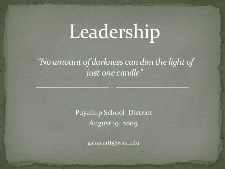 """Leadership""""No amount of darkness can dim the light of  just one candle""""<br />Puyallup School  District<br />August 19, 200..."""