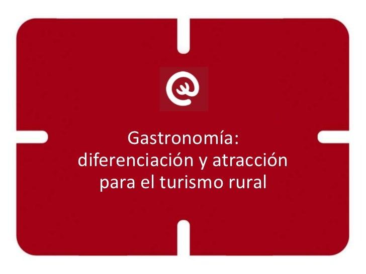 Gastronomía:diferenciación y atracción   para el turismo rural