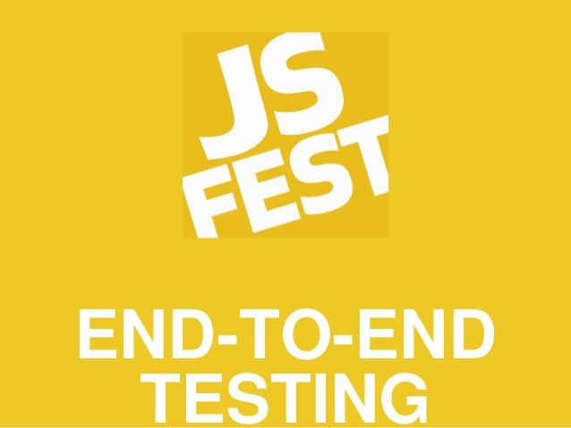 END-TO-END TESTING