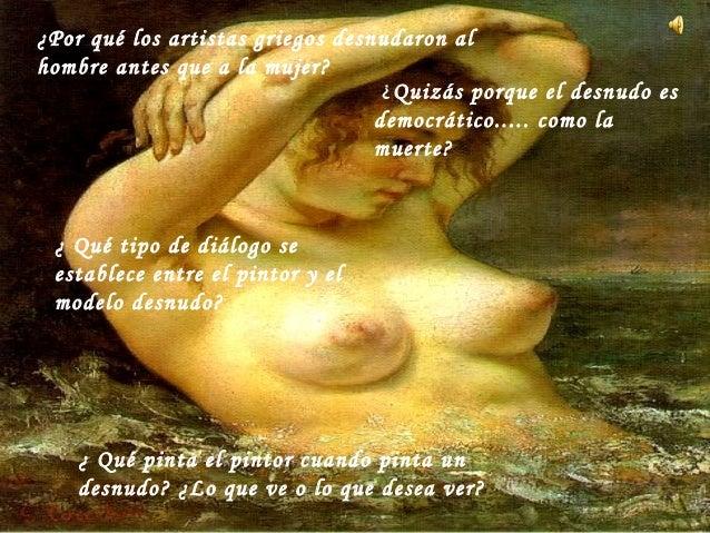 ¿ Qué tipo de diálogo se establece entre el pintor y el modelo desnudo? ¿Por qué los artistas griegos desnudaron al hombre...
