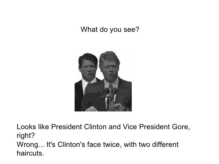 Looks like President Clinton and Vice President Gore, right? Wrong... It's Clinton's face twice, with two different haircu...