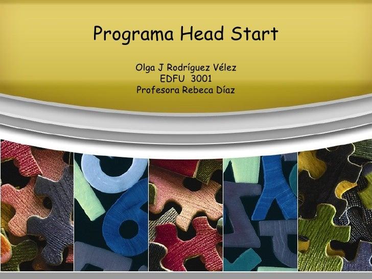 Programa Head Start Olga J Rodríguez Vélez EDFU  3001 Profesora Rebeca Díaz