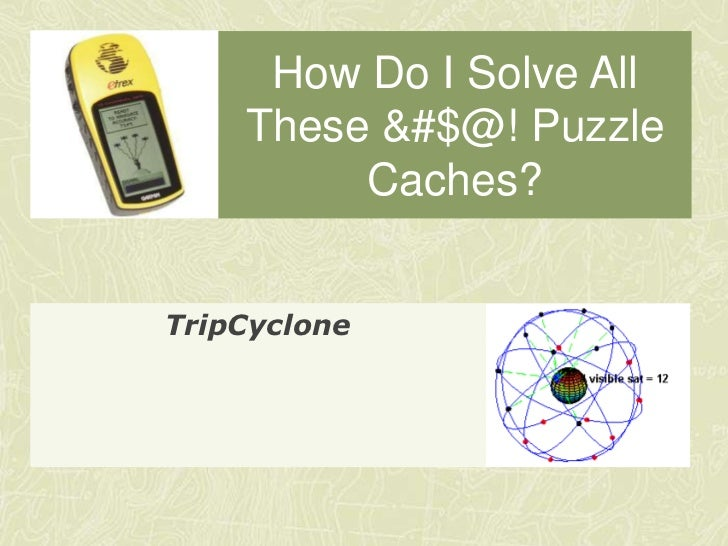 How Do I Solve All    These &#$@! Puzzle         Caches?TripCyclone