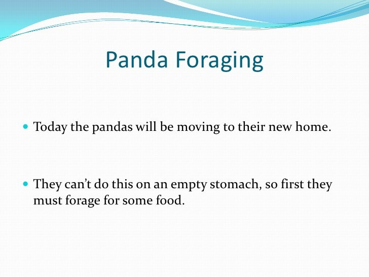Panda Foraging Today the pandas will be moving to their new home. They can't do this on an empty stomach, so first they ...