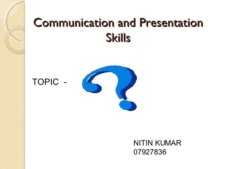 Communication and Presentation Skills TOPIC  -  NITIN KUMAR 07927836