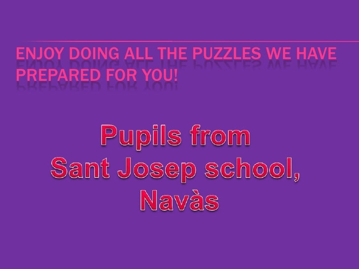 ENJOY DOING ALL THE PUZZLES WE HAVEPREPARED FOR YOU!