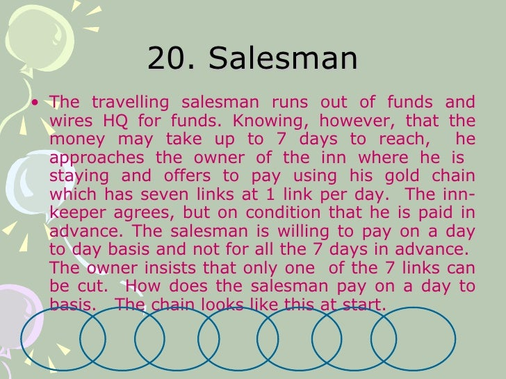 20. Salesman <ul><li>The travelling salesman runs out of funds and wires HQ for funds. Knowing, however, that the money ma...