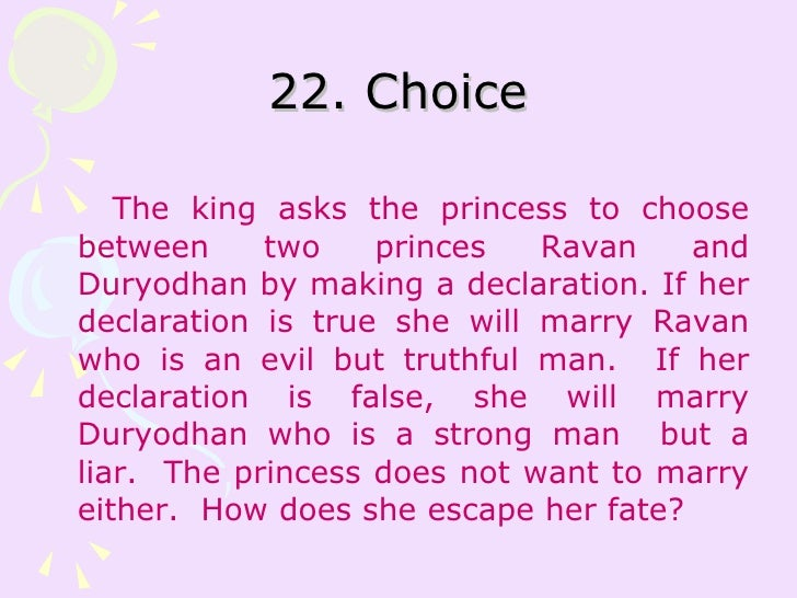 22. Choice <ul><li>The king asks the princess to choose between two princes Ravan and Duryodhan by making a declaration. I...