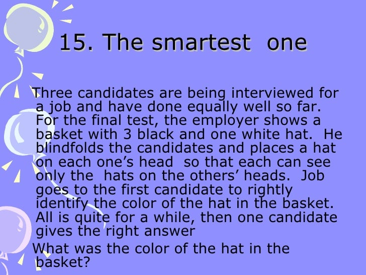 15. The smartest  one <ul><li>Three candidates are being interviewed for a job and have done equally well so far.  For the...