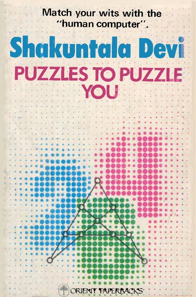 "Match your wits with the ""human computer"".  S h a k u n t a i a  D e v i  PUZZLES TO PUZZLE YOU  ORIENT ^PAPERBACKS"