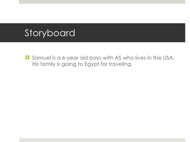 Storyboard <ul><li>Samuel is a 6-year old boys with AS who lives in the USA. His family is going to Egypt for traveling.  ...