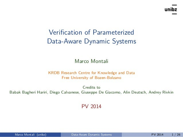 Verification of Parameterized Data-Aware Dynamic Systems Marco Montali KRDB Research Centre for Knowledge and Data Free Uni...