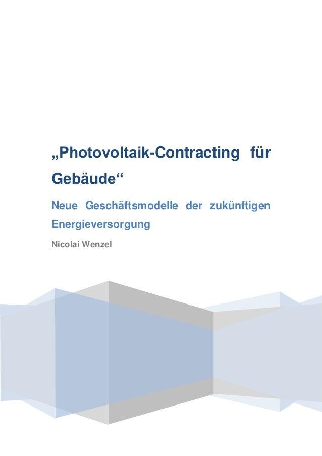 """""""Photovoltaik-Contracting fürGebäude""""Neue Geschäftsmodelle der zukünftigenEnergieversorgungNicolai Wenzel"""