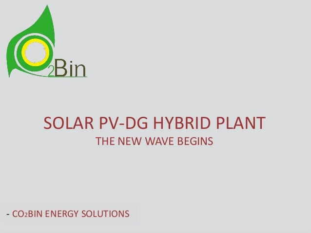 SOLAR PV-DG HYBRID PLANT THE NEW WAVE BEGINS - CO2BIN ENERGY SOLUTIONS