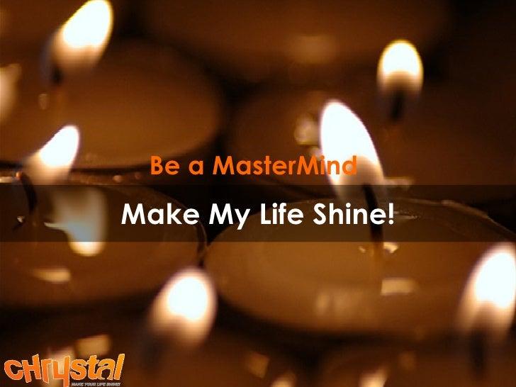 Make My Life Shine! Be a MasterMind