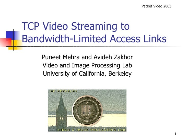 TCP Video Streaming to Bandwidth-Limited Access Links Puneet Mehra and Avideh Zakhor Video and Image Processing Lab Univer...