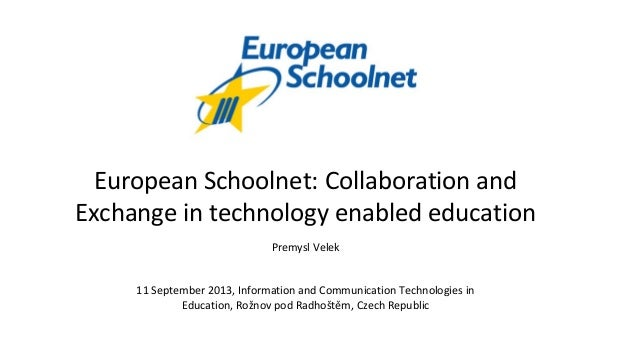 European Schoolnet: Collaboration and Exchange in technology enabled education Premysl Velek 11 September 2013, Informatio...