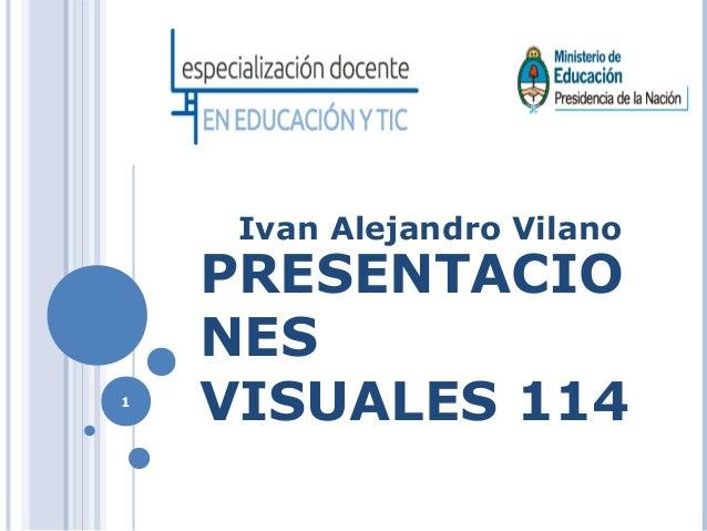 PRESENTACIO NES VISUALES 114 Ivan Alejandro Vilano 1