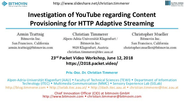 Investigation of YouTube regarding Content Provisioning for HTTP Adaptive Streaming Priv.-Doz. Dr. Christian Timmerer Alpe...