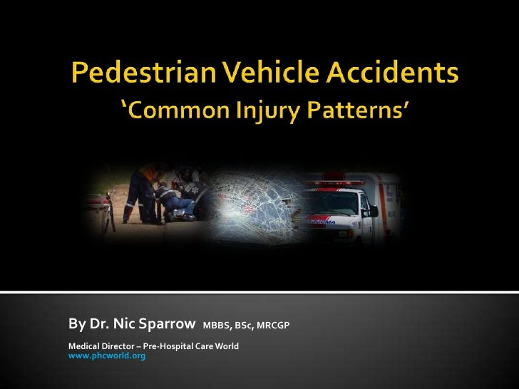 Pedestrian Vehicle Accidents 'Common Injury Patterns'<br />By Dr. Nic Sparrow  MBBS, BSc, MRCGP<br />Medical Director – Pr...