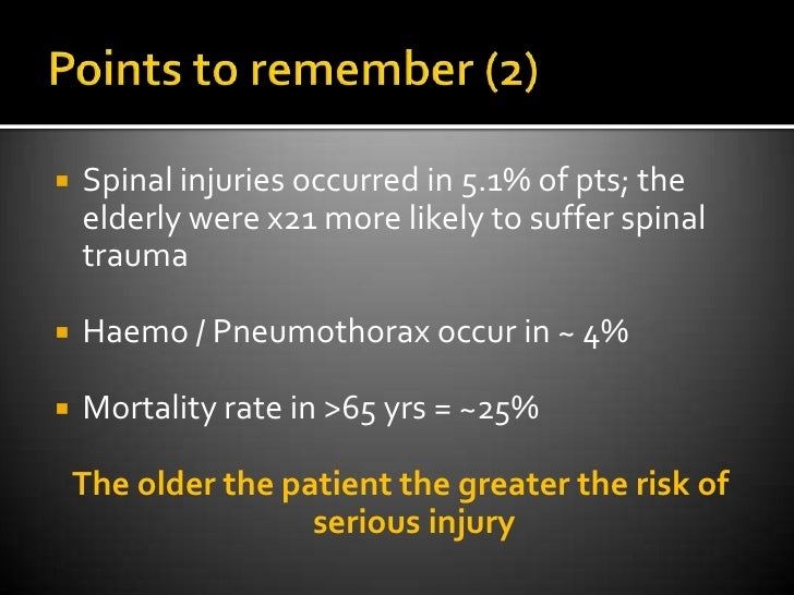 Points to remember (2)<br />Spinal injuries occurred in 5.1% of pts; the elderly were x21 more likely to suffer spinal tra...