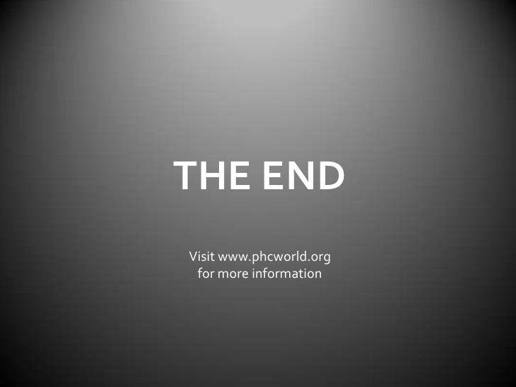 THE END<br />Visit www.phcworld.org <br />for more information<br />