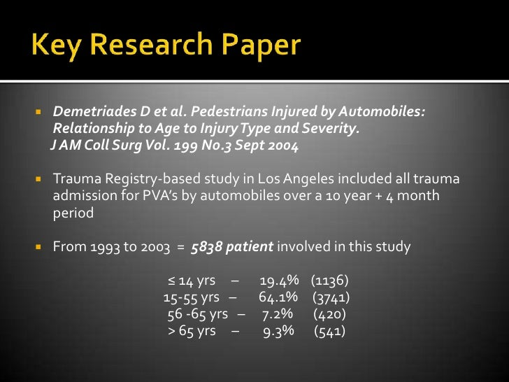 Key Research Paper<br />Demetriades D et al. Pedestrians Injured by Automobiles: Relationship to Age to Injury Type and Se...