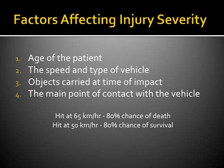 Factors Affecting Injury Severity<br />Age of the patient<br />The speed and type of vehicle<br />Objects carried at time ...
