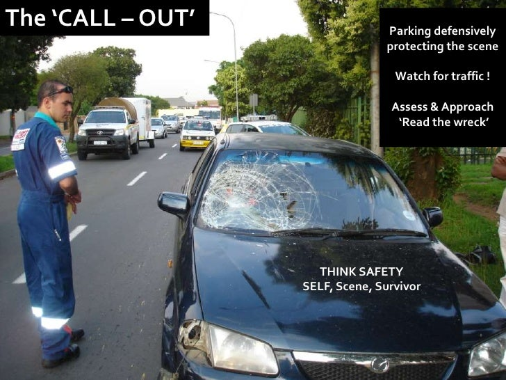 The 'CALL – OUT'<br />Parking defensively protecting the scene<br />Watch for traffic !<br />Assess & Approach <br /> 'Rea...