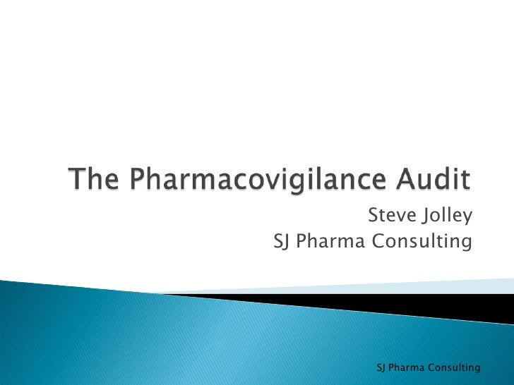 The Pharmacovigilance Audit<br />Steve Jolley<br />SJ Pharma Consulting<br />